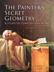 The Painter's Secret Geometry - A Study of Composition in Art ebook by Charles Bouleau