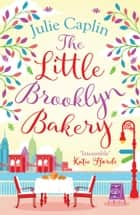 The Little Brooklyn Bakery: A heartwarming feel good novel full of cakes and romance! (Romantic Escapes, Book 2) ebook by Julie Caplin