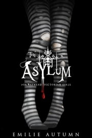 The Asylum for Wayward Victorian Girls ebook by Emilie Autumn