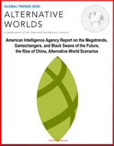 Global Trends 2030: Alternative Worlds - American Intelligence Agency Report on the Megatrends, Gamechangers, and Black Swans of the Future, the Rise of China, Alternative World Scenarios ebook by Progressive Management