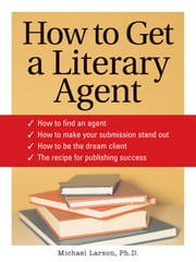 How to Get a Literary Agent ebook by Michael Larsen