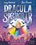 Dracula Spectacular eBook by Lucy Rowland, Ben Mantle