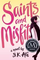 Saints and Misfits ebook by S. K. Ali
