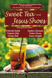Sweet Tea & Jesus Shoes ebook by Deborah Smith,Debra Dixon,Martha Shields,Sandra Chastain,Donna Ball,Nancy Knight