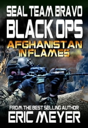 SEAL Team Bravo: Black Ops – Afghanistan in Flames ebook by Eric Meyer