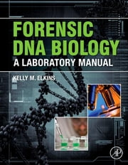 Forensic DNA Biology - A Laboratory Manual ebook by Kelly M. Elkins