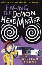 Facing the Demon Headmaster ebook by Gillian Cross