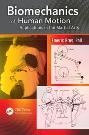Biomechanics of Human Motion: Applications in the Martial Arts ebook by Kobo.Web.Store.Products.Fields.ContributorFieldViewModel