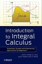 Introduction to Integral Calculus - Systematic Studies with Engineering Applications for Beginners ebook by Ulrich L. Rohde, G. C. Jain, Ajay K. Poddar,...