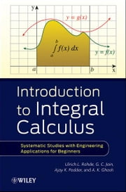 Introduction to Integral Calculus - Systematic Studies with Engineering Applications for Beginners ebook by Ulrich L. Rohde,G. C. Jain,Ajay K. Poddar,A. K. Ghosh