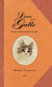 Diario di un gatto - Vita felina tra problemi in famiglia e vicini animali ebook by Remco Campert, David Santoro