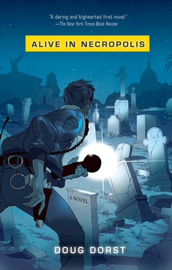 Alive in Necropolis eBook by Doug Dorst