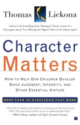 Character Matters - How to Help Our Children Develop Good Judgment, Integrity, and Other Essential Virtues ebook by Thomas Lickona