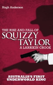 Squizzy Taylor ebook by Anderson,Hugh