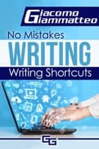 No Mistakes Writing, Volume I: Writing Shortcuts ebook by Giacomo Giammatteo