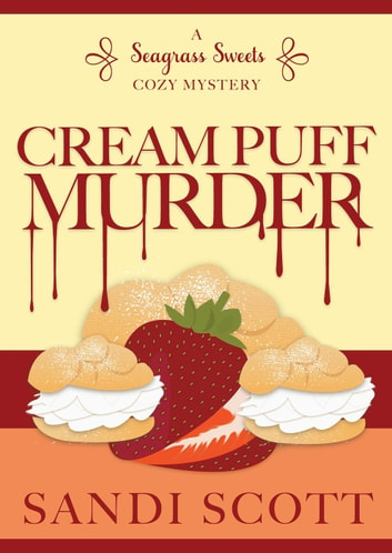 Cream Puff Murder: A Seagrass Sweets Cozy Mystery (Book 1) - Seagrass Sweets Cozy Mystery ebook by Sandi Scott