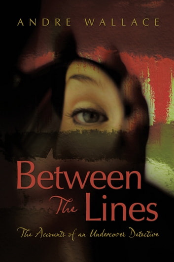 Between The Lines - The Accounts of an Undercover Detective ebook by Andre Wallace