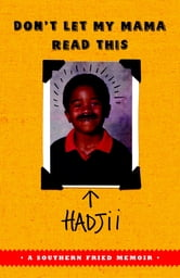 Don't Let My Mama Read This - A Southern Fried Memoir ebook by Hadjii