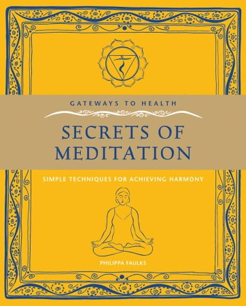 Secrets of Meditation - Simple Techniques for Achieving Harmony ebook by Philippa Faulks