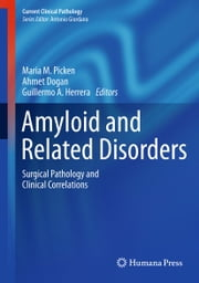 Amyloid and Related Disorders - Surgical Pathology and Clinical Correlations ebook by Ahmet Dogan,Guillermo A. Herrera,Maria M. Picken MD, PhD, FASN