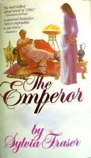 The Emperor: lust, intrigue and love in Imperial Rome ebook by Sylvia Fraser