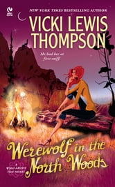 Werewolf in the North Woods - A Wild About You Novel ebook by Vicki Lewis Thompson