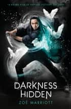 The Name of the Blade, Book Two: Darkness Hidden eBook by Zoe Marriott