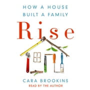 Rise: How a House Built a Family audiobook by Cara Brookins