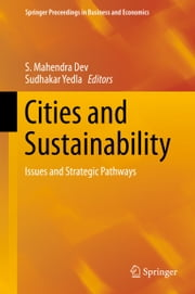 Cities and Sustainability - Issues and Strategic Pathways ebook by S. Mahendra Dev,Sudhakar Yedla