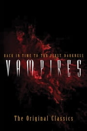 Vampires - Back in Time to the First Darkness - The Original Classics ebook by Various