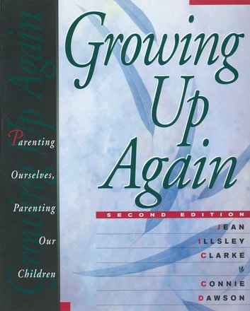 Growing Up Again - Parenting Ourselves, Parenting Our Children ebook by Jean Illsley Clarke,Connie Dawson