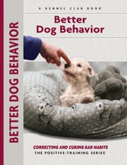 Better Dog Behavior and Training - Correcting and Curing Bad Habits ebook by Charlotte Schwartz