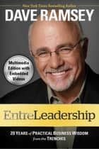 EntreLeadership (with embedded videos) - 20 Years of Practical Business Wisdom from the Tre ebook by Dave Ramsey