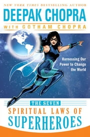 The Seven Spiritual Laws of Superheroes ebook by Deepak Chopra