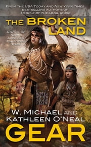The Broken Land - A People of the Longhouse Novel ebook by W. Michael Gear,Kathleen O'Neal Gear