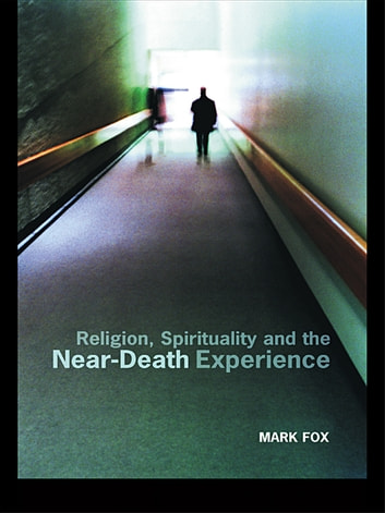 Religion, Spirituality and the Near-Death Experience ebook by Mark Fox