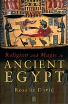 Religion and Magic in Ancient Egypt eBook by Rosalie David