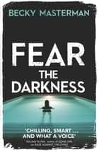 Fear the Darkness ebook by Becky Masterman