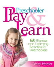 Preschooler Play & Learn - 160 Games and Learning Activities for Preschoolers eBook by Penny Warner