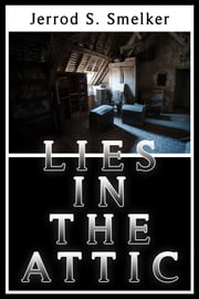 Lies in the Attic ebook by Jerrod S. Smelker