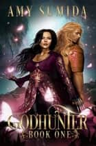 Godhunter ebook by Amy Sumida