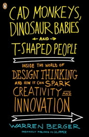 CAD Monkeys, Dinosaur Babies, and T-Shaped People - Inside the World of Design Thinking and How It Can Spark Creativity and Innovati on ebook by Kobo.Web.Store.Products.Fields.ContributorFieldViewModel