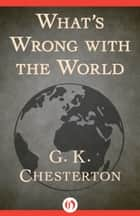 What's Wrong with the World ebook by G. K. Chesterton