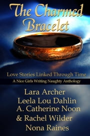 The Charmed Bracelet ebook by Lara Archer,Leela Lou Dahlin,A. Catherine Noon,Rachel Wilder,Nona Raines