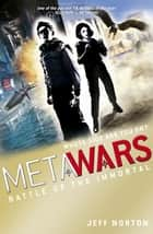 MetaWars: Battle of the Immortal - Book 3 ebook by Jeff Norton