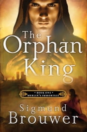 The Orphan King ebook by Sigmund Brouwer