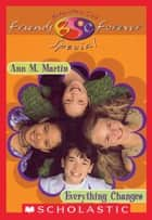 Everything Changes (The Baby-Sitters Club Friends Forever: Special #1) ebook by Ann M. Martin