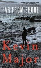 Far From Shore ebook by Kevin Major
