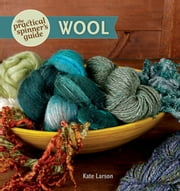 The Practical Spinner's Guide - Wool ebook by Kate Larson