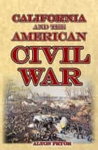 California and the American Civil War ebook by Alton Pryor